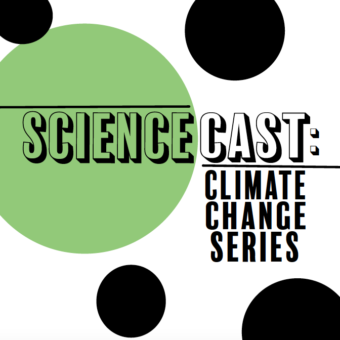 Sciencecast: Climate Change Series
